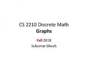 CS 2210 Discrete Math Graphs Fall 2018 Sukumar
