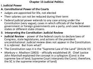 Chapter 13 Judicial Politics I Judicial Power A