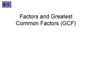 8 1 Factors and Greatest Common Factors GCF