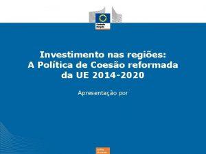 Investimento nas regies A Poltica de Coeso reformada