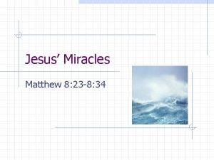 Jesus Miracles Matthew 8 23 8 34 Who