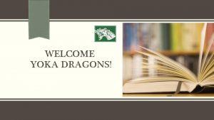 WELCOME YOKA DRAGONS ACADEMIC EXPECTATIONS How do you
