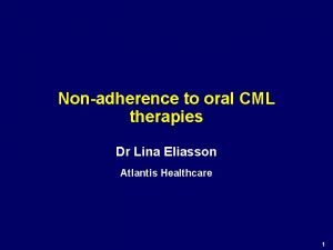 Nonadherence to oral CML therapies Dr Lina Eliasson