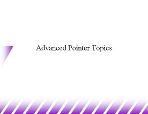 Advanced Pointer Topics Pointers to Pointers u A