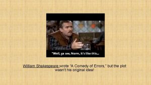 William Shakespeare wrote A Comedy of Errors but