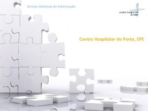 Servio Sistemas de Informao Centro Hospitalar do Porto