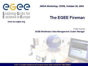 ARDA Workshop CERN October 20 2004 The EGEE