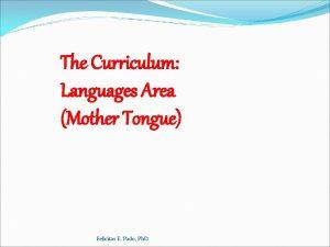 The Curriculum Languages Area Mother Tongue Felicitas E