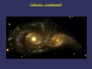 Galaxies continued Take a Giant Step Outside the