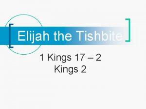 Elijah the Tishbite 1 Kings 17 2 Kings