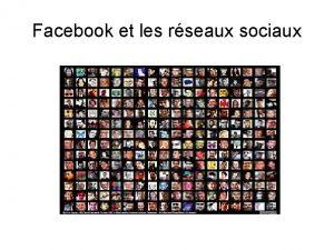 Facebook et les rseaux sociaux Facebook cest quoi