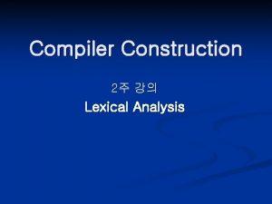 Compiler Construction 2 Lexical Analysis Lexical Analysis Source
