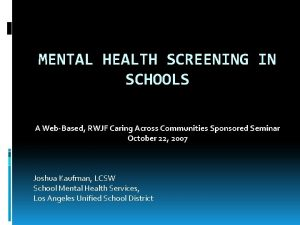MENTAL HEALTH SCREENING IN SCHOOLS A WebBased RWJF