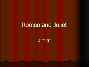 Romeo and Juliet ACT III 1 In Act
