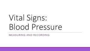 Vital Signs Blood Pressure MEASURING AND RECORDING Blood
