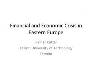 Financial and Economic Crisis in Eastern Europe Rainer