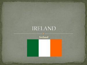 IRELAND Ireland The capital The capital of Ireland