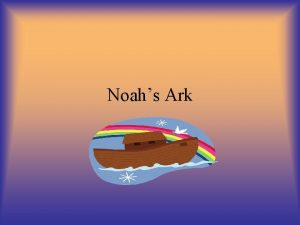 Noahs Ark Imagine if your family was the
