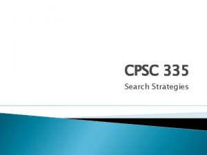 CPSC 335 Search Strategies Search strategies Tries for