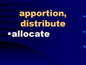 apportion distribute allocate unplanned unpremeditated spontaneous enthusiastic zealous