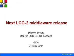 Next LCG2 middleware release Zdenek Sekera for the