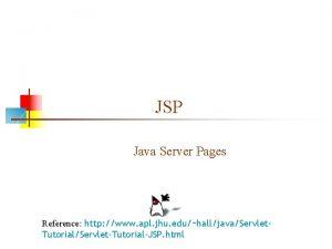 JSP Java Server Pages Reference http www apl