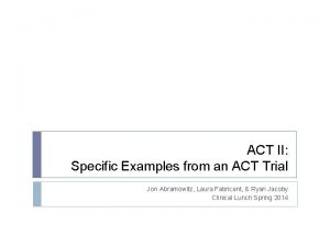ACT II Specific Examples from an ACT Trial
