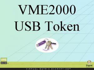 VME 2000 USB Token The USB Token is