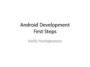 Android Development First Steps Vasily Yevstygnyeyev History Android