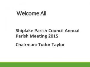 Welcome All Shiplake Parish Council Annual Parish Meeting