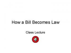 How a Bill Becomes Law Class Lecture BILL