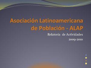 Asociacin Latinoamericana de Poblacin ALAP Relatora de Actividades