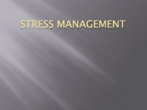 STRESS MANAGEMENT Stress The challenge Stress is a