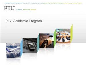 PTC Academic Program Who is PTC The Product