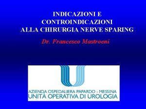 INDICAZIONI E CONTROINDICAZIONI ALLA CHIRURGIA NERVE SPARING Dr