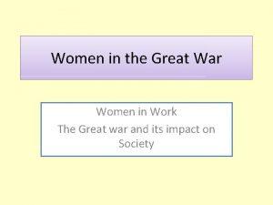 Women in the Great War Women in Work