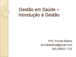 Gesto em Sade Introduo Gesto Prof Arruda Bastos