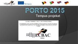 PORTO 2015 Tempus projekat POLYTEHNIC OF PORTO IPP