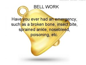 BELL WORK Have you ever had an emergency