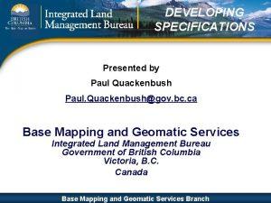 DEVELOPING SPECIFICATIONS Presented by Paul Quackenbush Paul Quackenbushgov