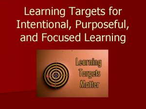 Learning Targets for Intentional Purposeful and Focused Learning