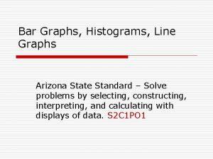 Bar Graphs Histograms Line Graphs Arizona State Standard