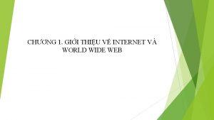 CHNG 1 GII THIU V INTERNET V WORLD