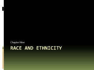 Chapter Nine RACE AND ETHNICITY Race Myth and