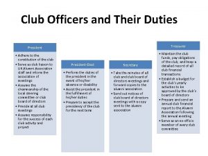 Club Officers and Their Duties President Treasurer Adhere