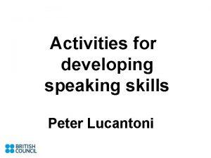 Activities for developing speaking skills Peter Lucantoni Peter