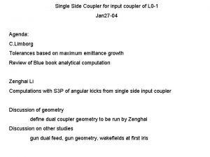 Single Side Coupler for input coupler of L