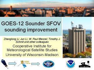 GOES12 Sounder SFOV sounding improvement Zhenglong Li Jun
