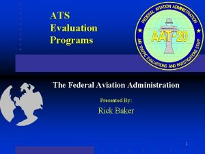 ATS Evaluation Programs The Federal Aviation Administration Presented