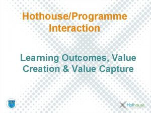 HothouseProgramme Interaction Learning Outcomes Value Creation Value Capture
